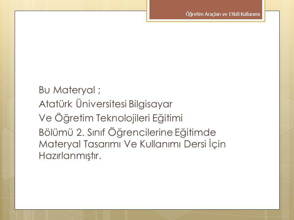 Bu Materyal ; Atatürk Üniversitesi Bilgisayar Ve Öğretim Teknolojileri Eğitimi Bölümü 2. Sınıf Öğrencilerine Eğitimde Materyal Tasarımı Ve Kullanımı D