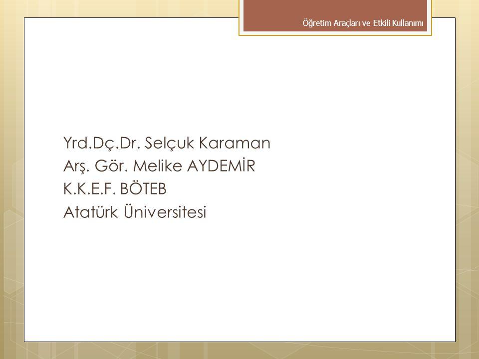 Yrd.Dç.Dr. Selçuk Karaman Arş. Gör. Melike AYDEMİR K.K.E.F. BÖTEB Atatürk Üniversitesi Öğretim Araçları ve Etkili Kullanımı