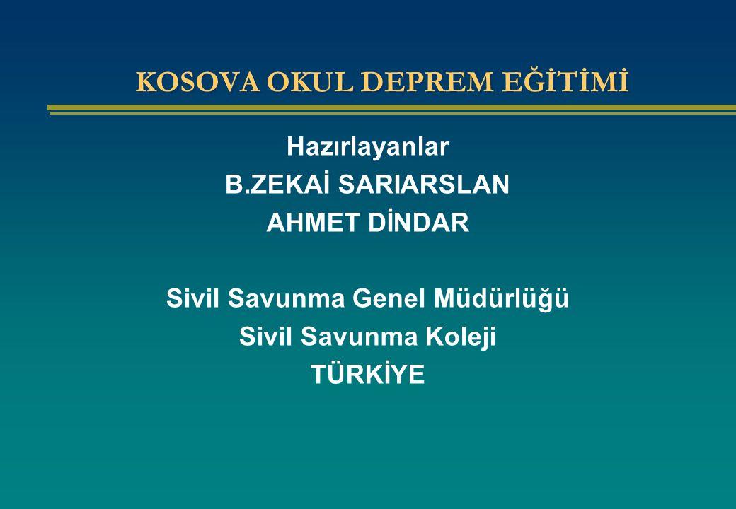 KOSOVA OKUL DEPREM EĞİTİMİ Hazırlayanlar B.ZEKAİ SARIARSLAN AHMET DİNDAR Sivil Savunma Genel Müdürlüğü Sivil Savunma Koleji TÜRKİYE