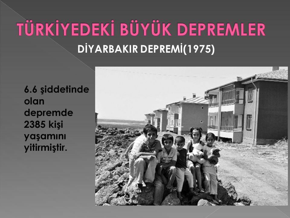 DİYARBAKIR DEPREMİ(1975) 6.6 şiddetinde olan depremde 2385 kişi yaşamını yitirmiştir.