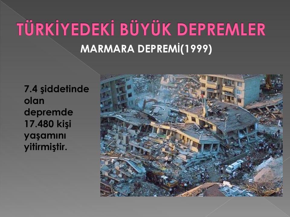 MARMARA DEPREMİ(1999) 7.4 şiddetinde olan depremde 17.480 kişi yaşamını yitirmiştir.