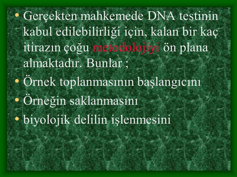 Gerçekten mahkemede DNA testinin kabul edilebilirliği için, kalan bir kaç itirazın çoğu metodolojiyi ön plana almaktadır. Bunlar ; Örnek toplanmasının