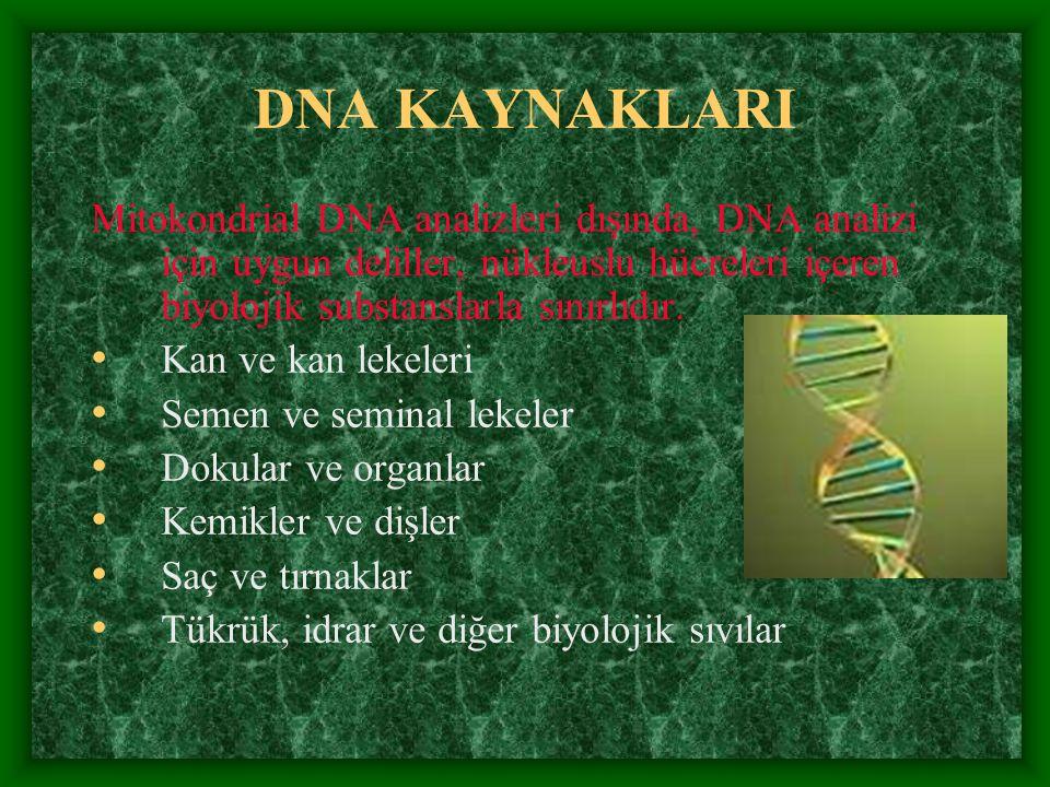 DNA KAYNAKLARI Mitokondrial DNA analizleri dışında, DNA analizi için uygun deliller, nükleuslu hücreleri içeren biyolojik substanslarla sınırlıdır. Ka