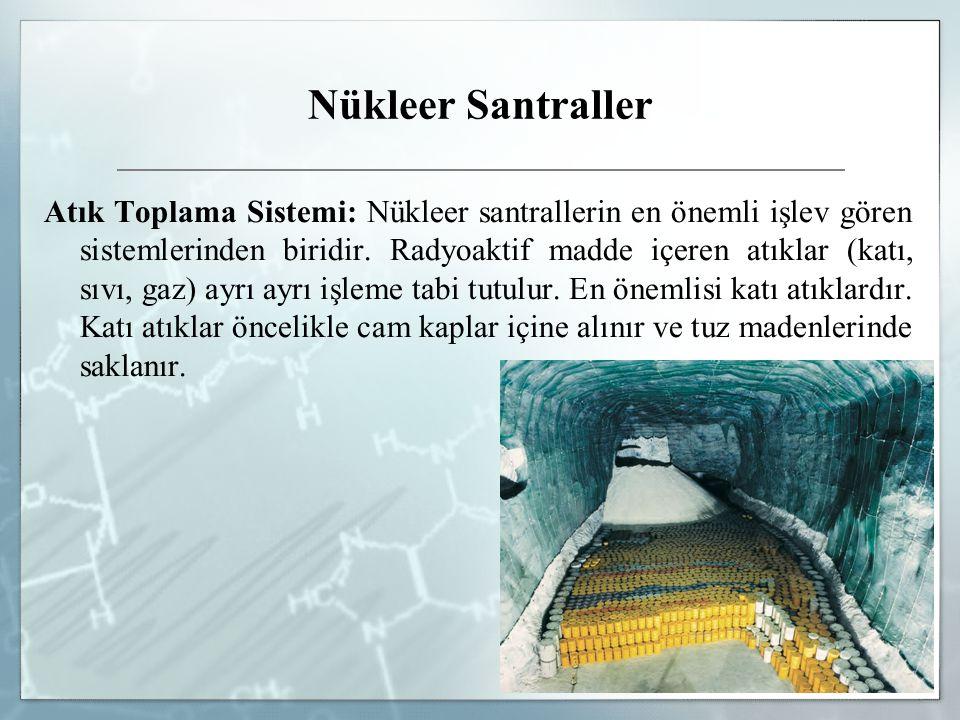 Nükleer Santraller Atık Toplama Sistemi: Nükleer santrallerin en önemli işlev gören sistemlerinden biridir. Radyoaktif madde içeren atıklar (katı, sıv