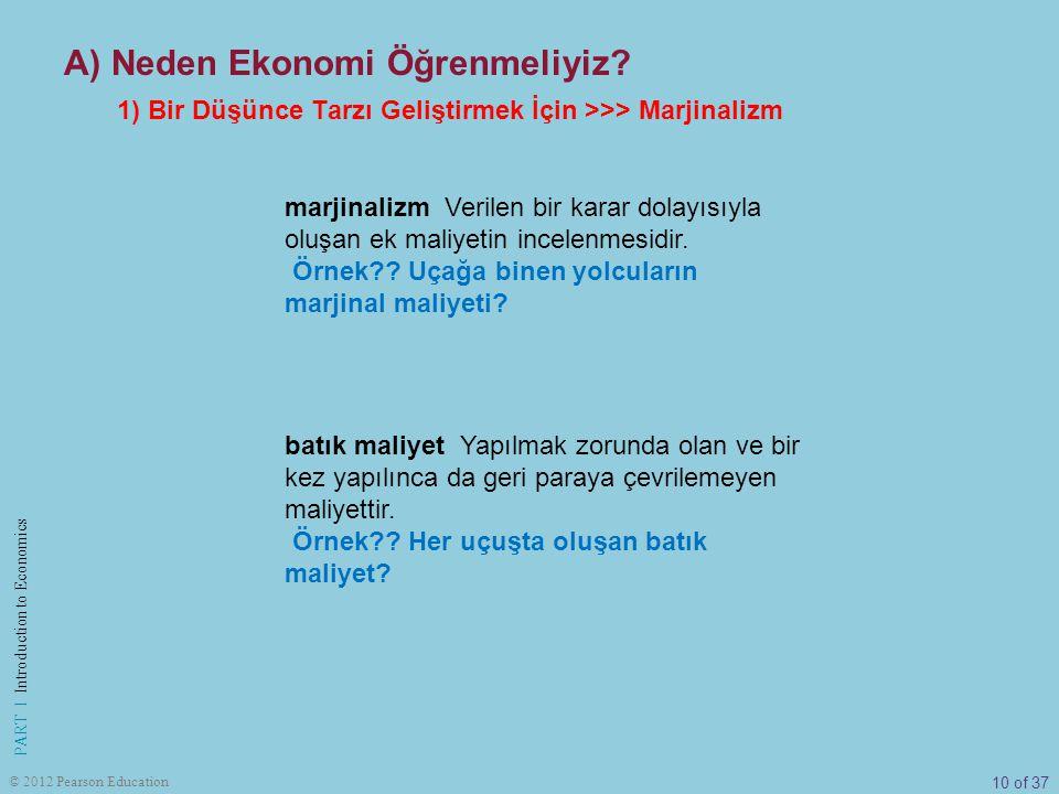 10 of 37 PART I Introduction to Economics © 2012 Pearson Education marjinalizm Verilen bir karar dolayısıyla oluşan ek maliyetin incelenmesidir. Örnek