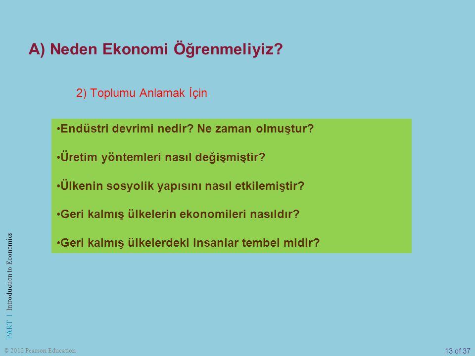 13 of 37 PART I Introduction to Economics © 2012 Pearson Education 2) Toplumu Anlamak İçin A) Neden Ekonomi Öğrenmeliyiz? Endüstri devrimi nedir? Ne z