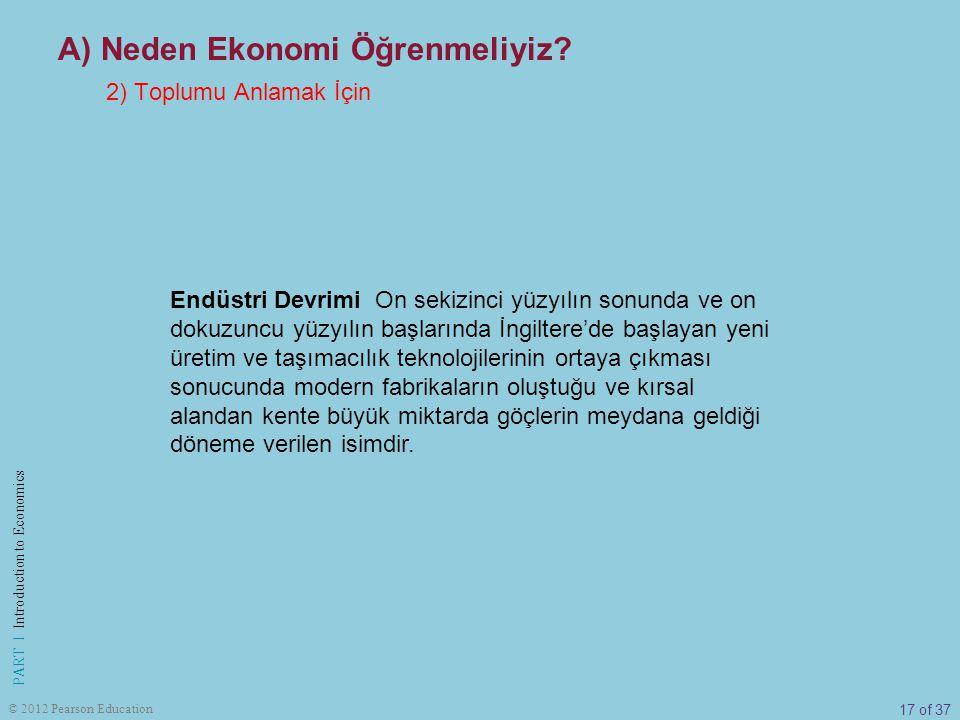 17 of 37 PART I Introduction to Economics © 2012 Pearson Education Endüstri Devrimi On sekizinci yüzyılın sonunda ve on dokuzuncu yüzyılın başlarında
