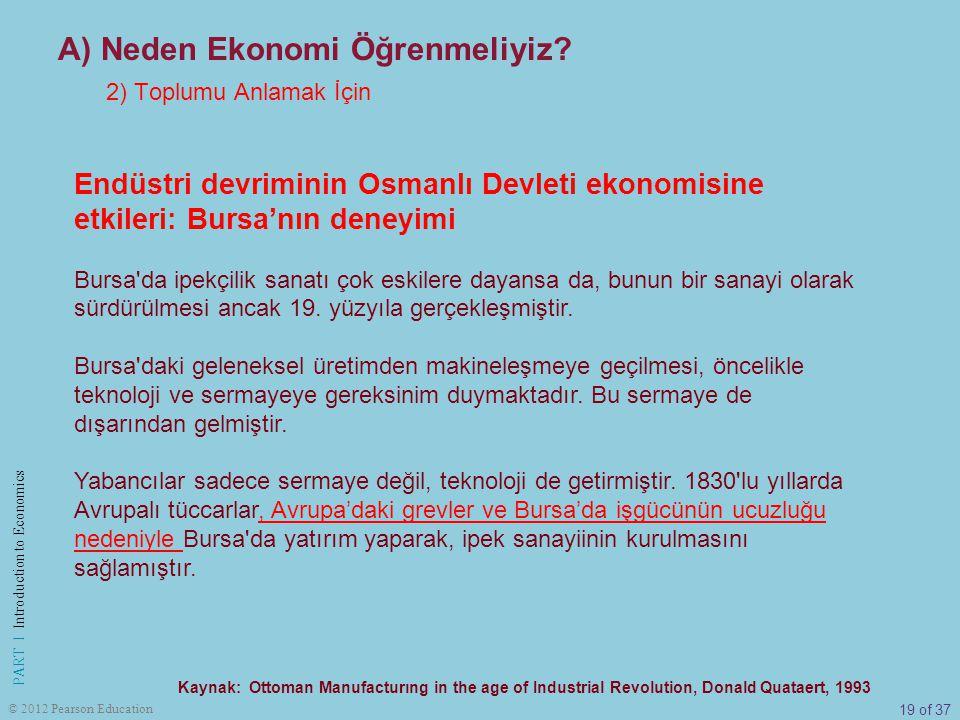 19 of 37 PART I Introduction to Economics © 2012 Pearson Education Endüstri devriminin Osmanlı Devleti ekonomisine etkileri: Bursa'nın deneyimi Bursa'