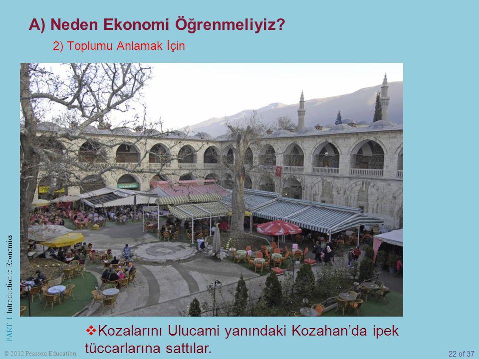 22 of 37 PART I Introduction to Economics © 2012 Pearson Education  Kozalarını Ulucami yanındaki Kozahan'da ipek tüccarlarına sattılar. 2) Toplumu An
