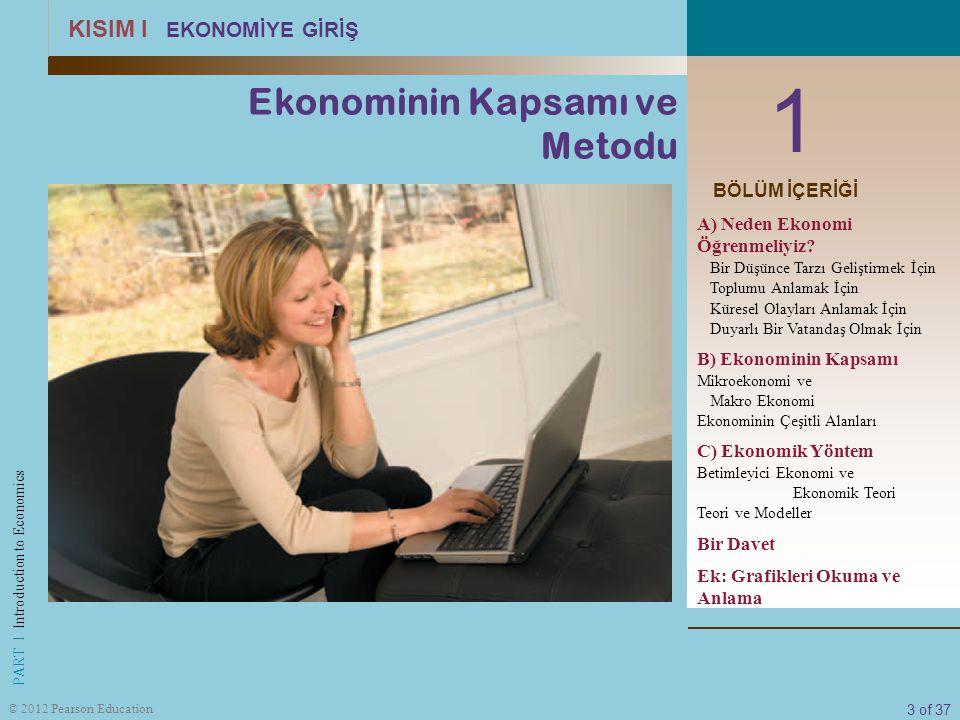 3 of 37 PART I Introduction to Economics © 2012 Pearson Education 1 KISIM I EKONOMİYE GİRİŞ Ekonominin Kapsamı ve Metodu BÖLÜM İÇERİĞİ A) Neden Ekonom