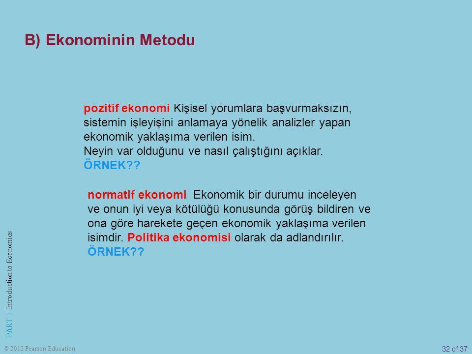 32 of 37 PART I Introduction to Economics © 2012 Pearson Education pozitif ekonomi Kişisel yorumlara başvurmaksızın, sistemin işleyişini anlamaya yöne