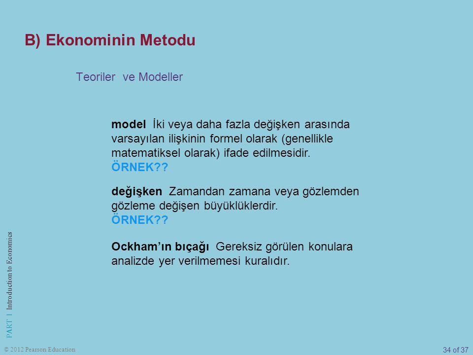 34 of 37 PART I Introduction to Economics © 2012 Pearson Education Teoriler ve Modeller model İki veya daha fazla değişken arasında varsayılan ilişkin