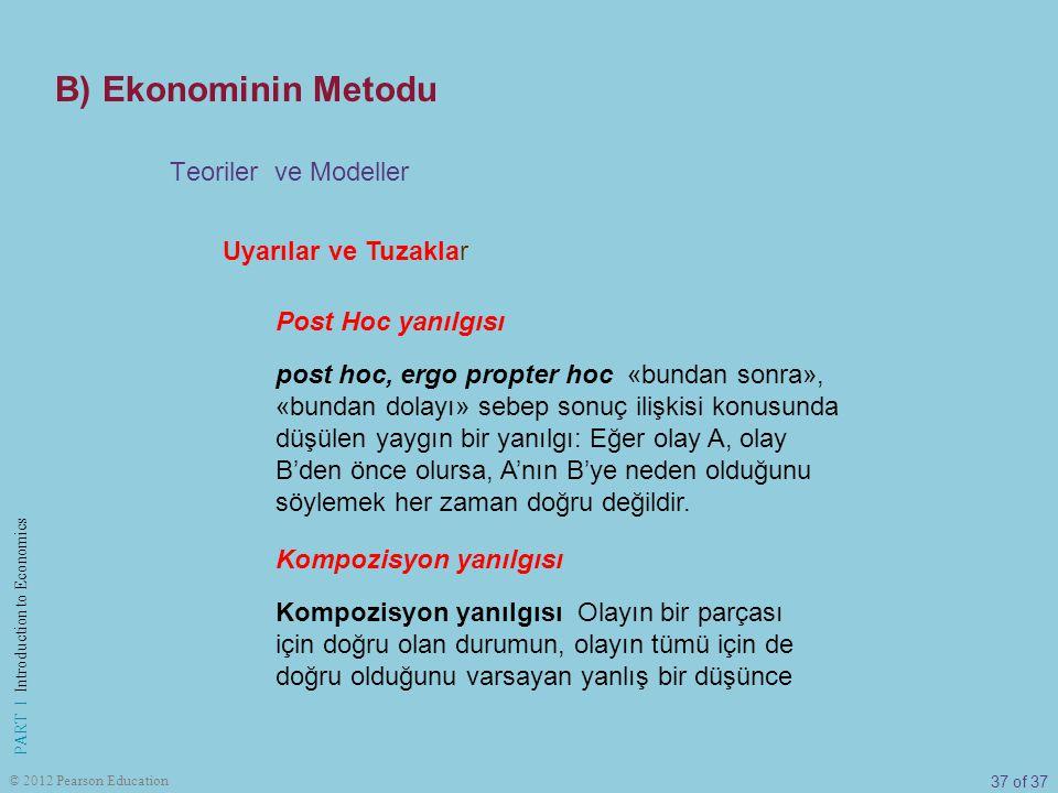 37 of 37 PART I Introduction to Economics © 2012 Pearson Education Uyarılar ve Tuzaklar Teoriler ve Modeller Post Hoc yanılgısı post hoc, ergo propter