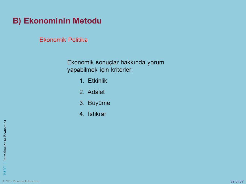 39 of 37 PART I Introduction to Economics © 2012 Pearson Education Ekonomik Politika Ekonomik sonuçlar hakkında yorum yapabilmek için kriterler: 1. Et
