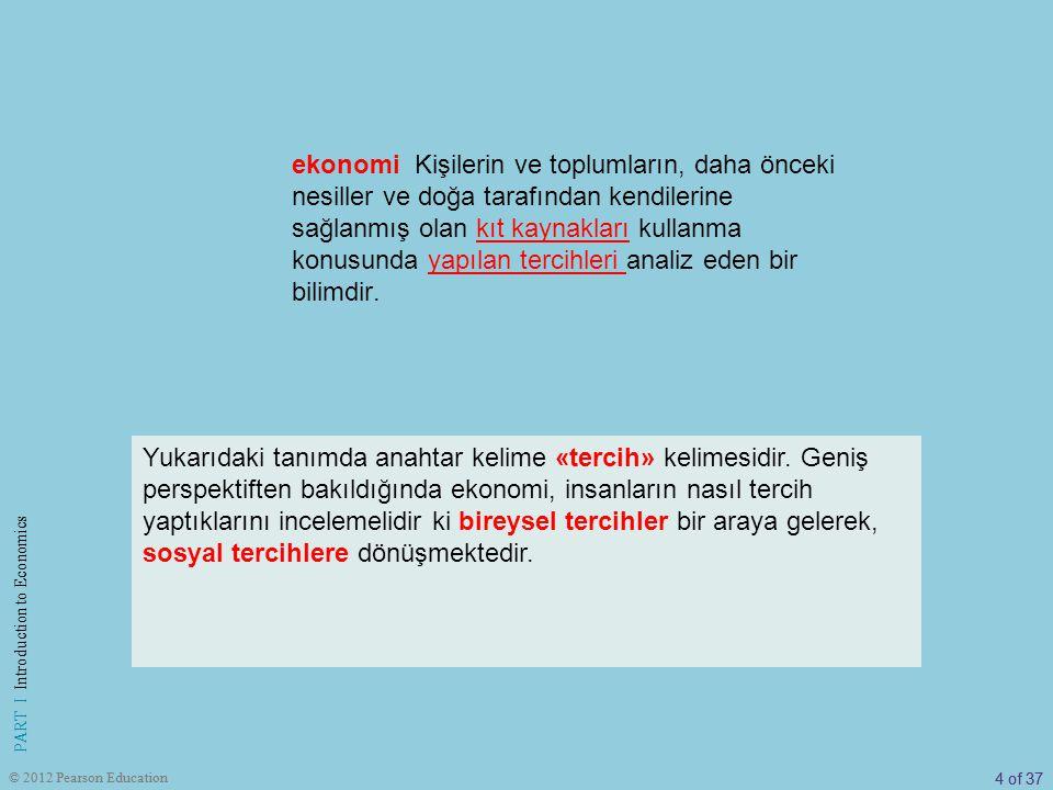 15 of 37 PART I Introduction to Economics © 2012 Pearson Education 2) Toplumu Anlamak İçin A) Neden Ekonomi Öğrenmeliyiz.