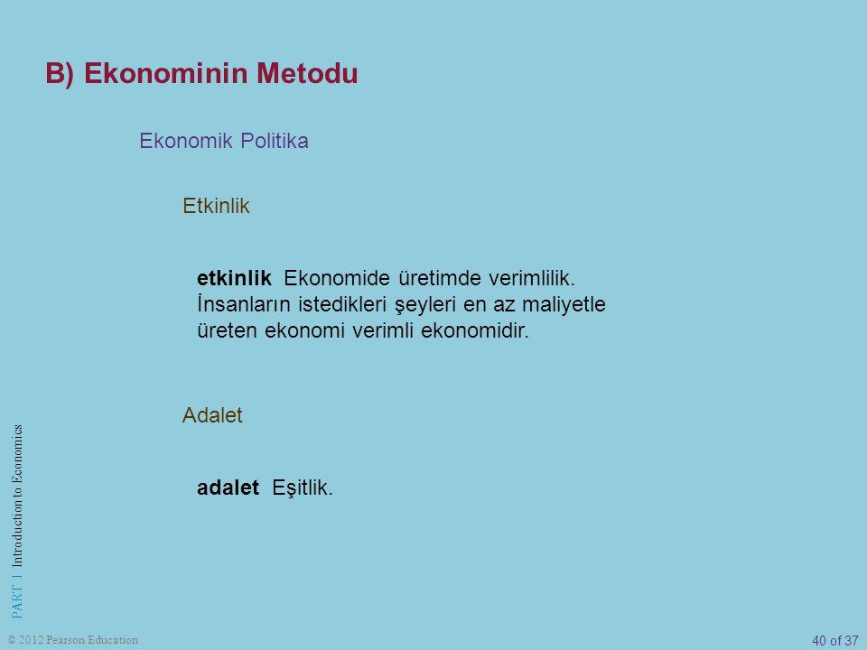 40 of 37 PART I Introduction to Economics © 2012 Pearson Education Etkinlik Ekonomik Politika Adalet etkinlik Ekonomide üretimde verimlilik. İnsanları