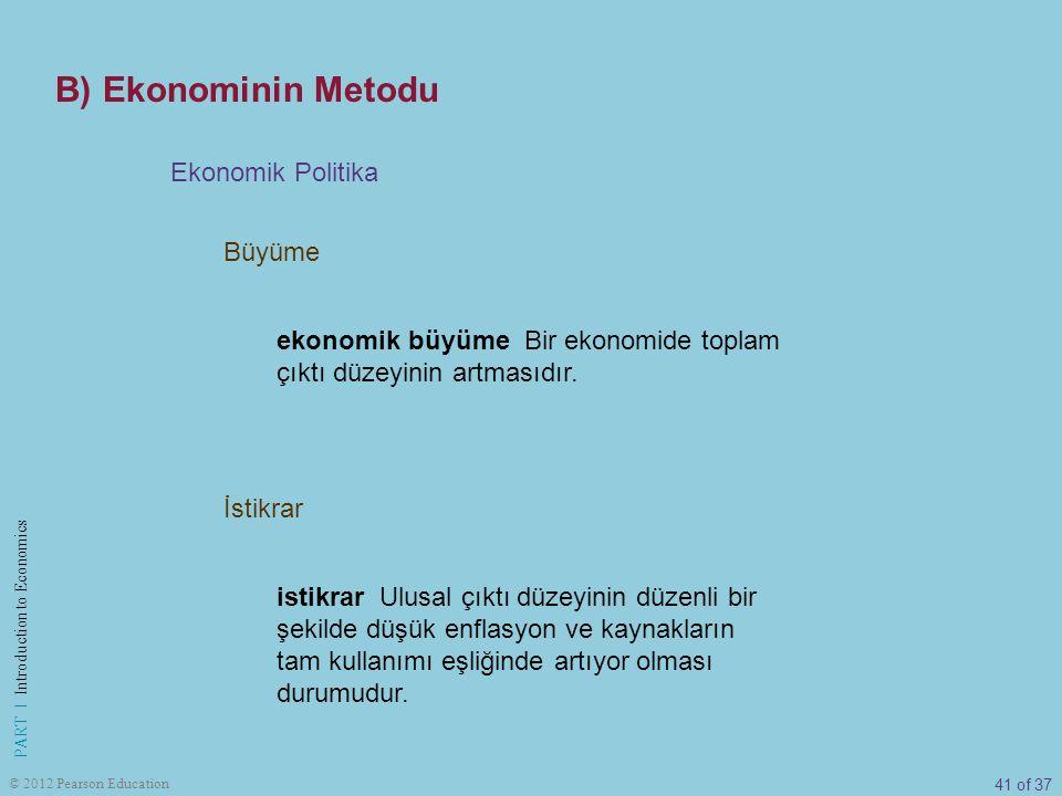 41 of 37 PART I Introduction to Economics © 2012 Pearson Education Büyüme Ekonomik Politika İstikrar ekonomik büyüme Bir ekonomide toplam çıktı düzeyi