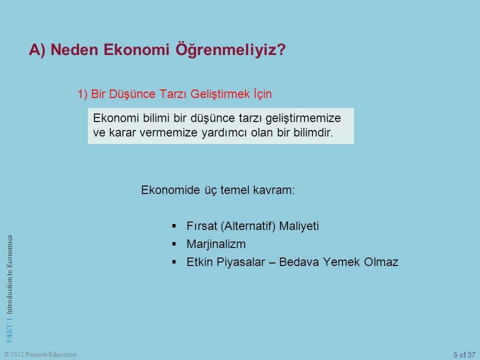 6 of 37 PART I Introduction to Economics © 2012 Pearson Education A) Neden Ekonomi Öğrenmeliyiz.