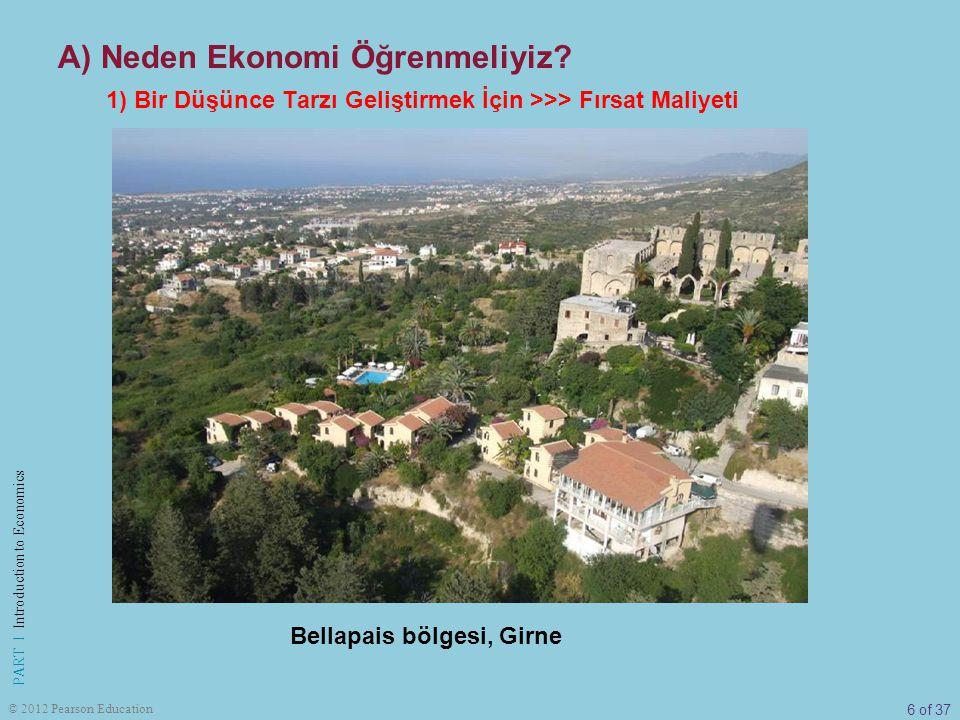 6 of 37 PART I Introduction to Economics © 2012 Pearson Education A) Neden Ekonomi Öğrenmeliyiz? 1) Bir Düşünce Tarzı Geliştirmek İçin >>> Fırsat Mali