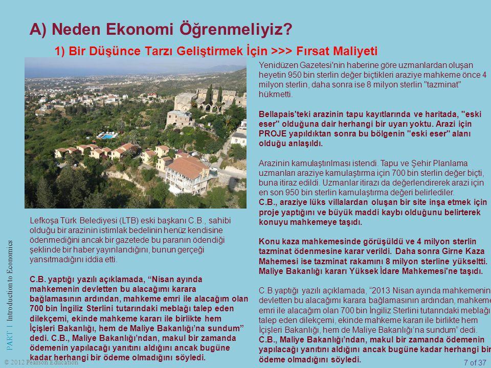 7 of 37 PART I Introduction to Economics © 2012 Pearson Education A) Neden Ekonomi Öğrenmeliyiz? 1) Bir Düşünce Tarzı Geliştirmek İçin >>> Fırsat Mali