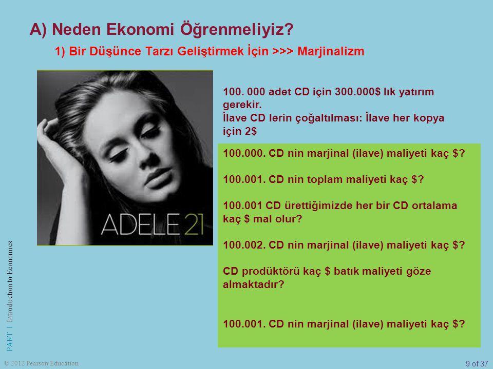 9 of 37 PART I Introduction to Economics © 2012 Pearson Education A) Neden Ekonomi Öğrenmeliyiz? 1) Bir Düşünce Tarzı Geliştirmek İçin >>> Marjinalizm