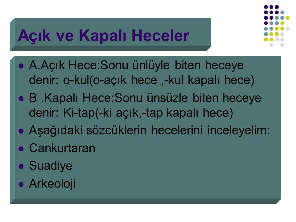 Hece Ve Hece Çeşitleri Türkçe'de altı çeşit hece vardır. Bir sesli heceler. O- u-ö-e-a-ı-i. İki sesli heceler: At-ot-ka-el-. Bir ünsüz ve bir ünlüden