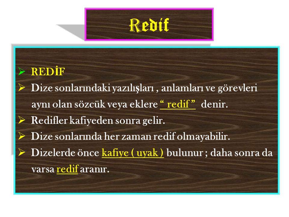 """R edif  RED İ F  Dize sonlarındaki yazılı ş ları, anlamları ve görevleri aynı olan sözcük veya eklere """" redif """" denir.  Redifler kafiyeden sonra ge"""