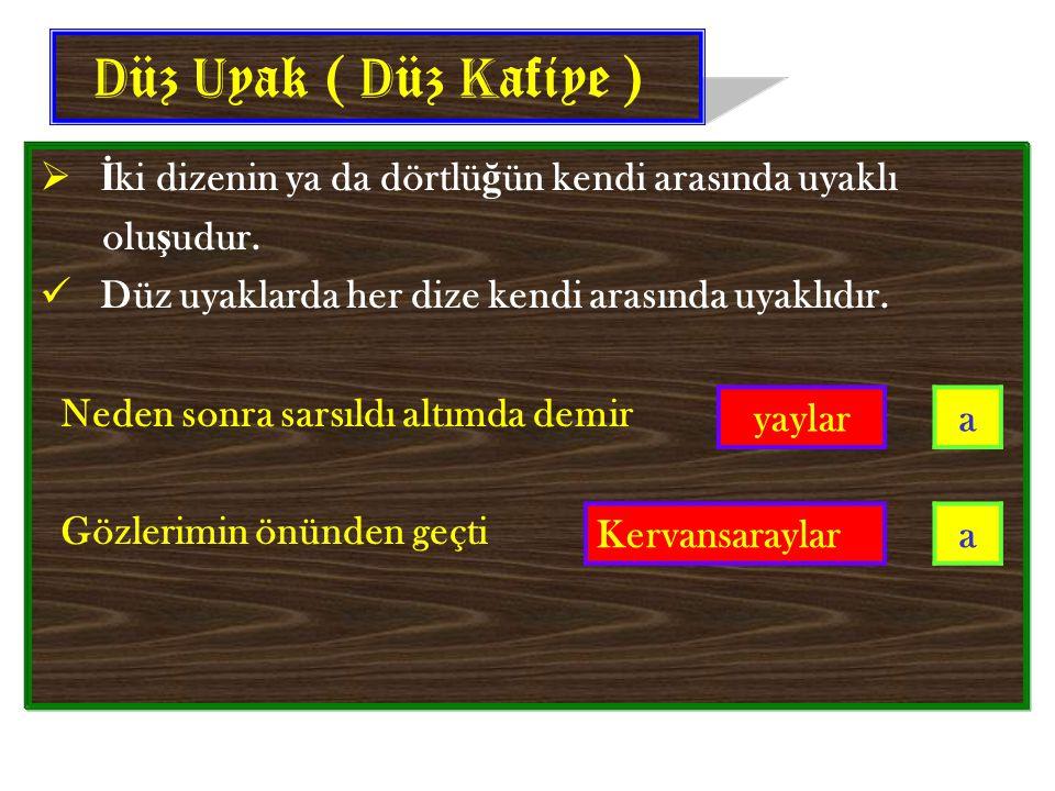 D üz U yak ( D üz K afiye )  İ ki dizenin ya da dörtlü ğ ün kendi arasında uyaklı olu ş udur. Düz uyaklarda her dize kendi arasında uyaklıdır. Neden