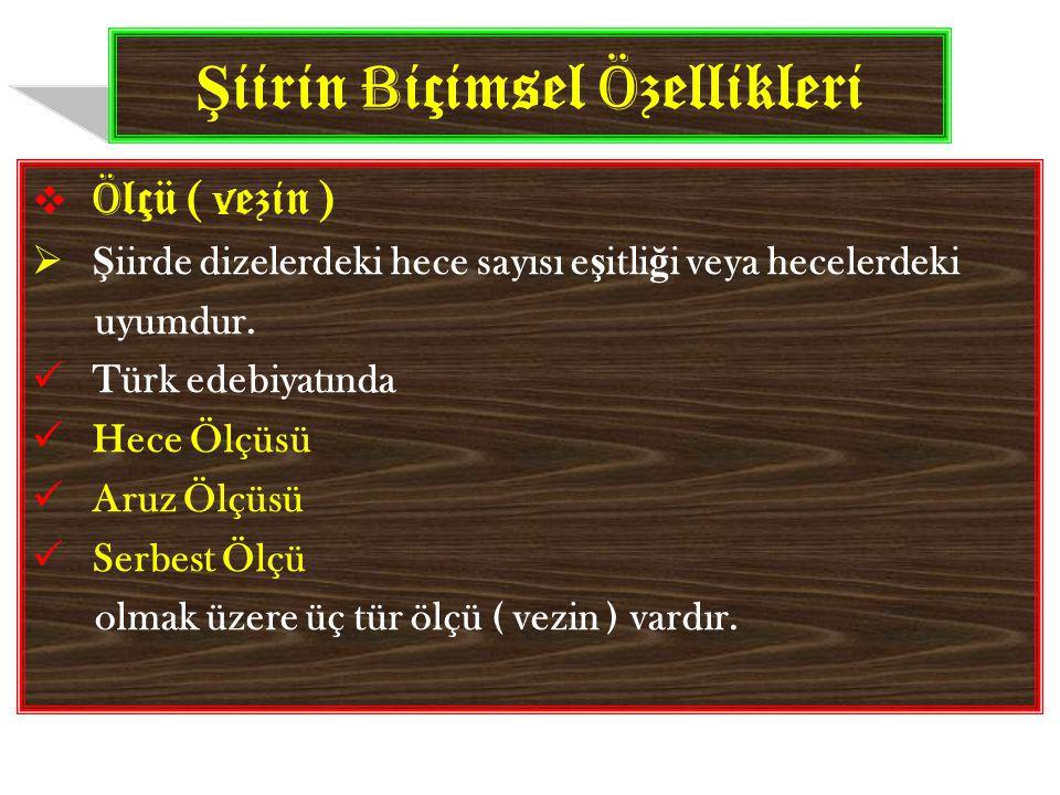 H ece Ö lçüsü  Türkçenin yapı özelliklerine uyan bu ölçü, mısralardaki hece sayılarının e ş itli ğ ine dayanır.