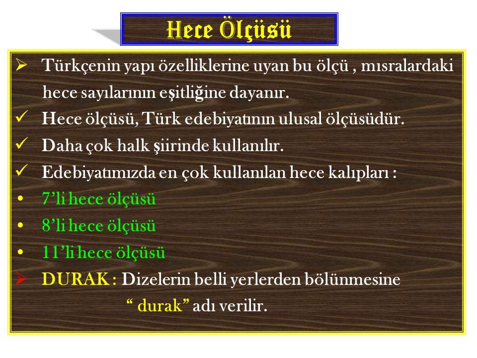 H ece Ö lçüsü  Türkçenin yapı özelliklerine uyan bu ölçü, mısralardaki hece sayılarının e ş itli ğ ine dayanır. Hece ölçüsü, Türk edebiyatının ulusal