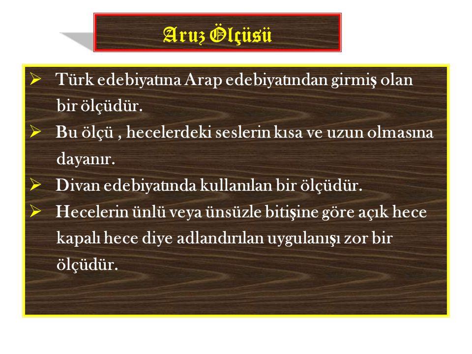 Aruz Ölçüsü  Türk edebiyatına Arap edebiyatından girmi ş olan bir ölçüdür.  Bu ölçü, hecelerdeki seslerin kısa ve uzun olmasına dayanır.  Divan ede