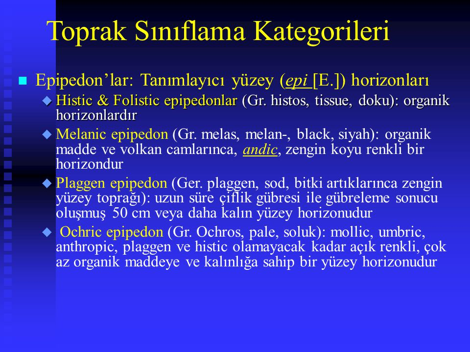 Toprak Sınıflama Kategorileri n Epipedon'lar: Tanımlayıcı yüzey (epi [E.]) horizonları u Histic & Folistic epipedonlar (Gr. histos, tissue, doku): org