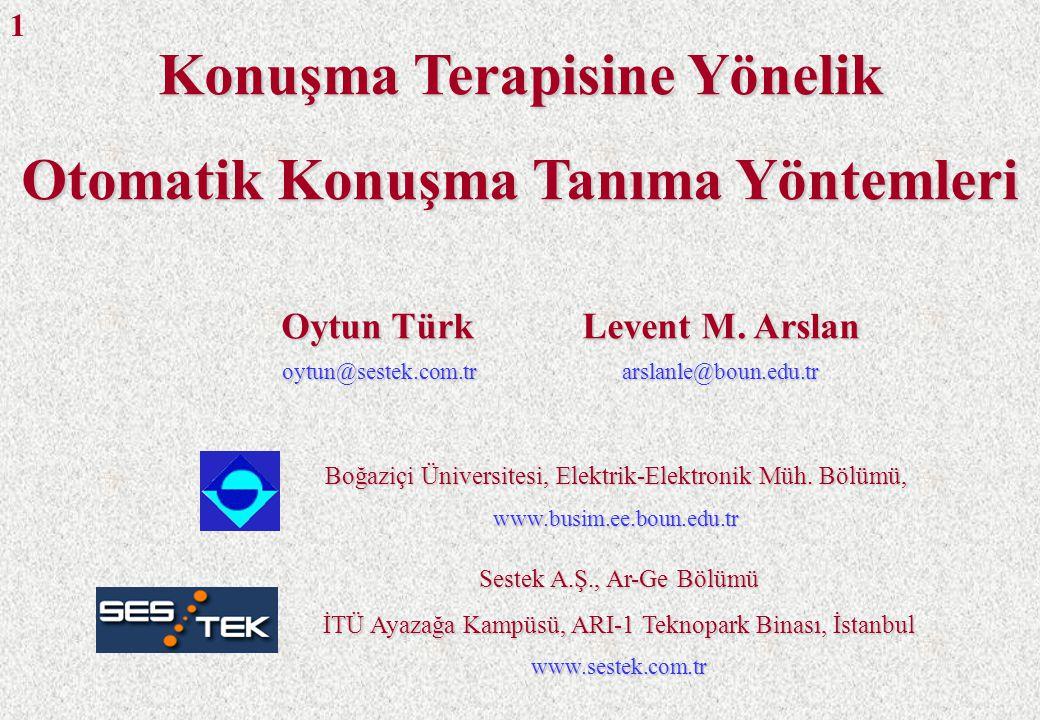 İÇERİK Konuşma İşleme ve Otomatik Konuşma TanımaKonuşma İşleme ve Otomatik Konuşma Tanıma Konuşma Bozuklukları ve Konuşma İşlemeKonuşma Bozuklukları ve Konuşma İşleme Konuşma Tanıma YöntemleriKonuşma Tanıma Yöntemleri  Yalıtılmış Fonem Tanıma  Türkçe Yalıtılmış Sözcük Tanıma  Birbirine Çok Yakın Türkçe Sözcüklerin Tanınması SonuçlarSonuçlar AMAÇ Türkçe konuşma terapisinde kullanılabilecek konuşma tanıma yöntemlerinin incelenmesi 2