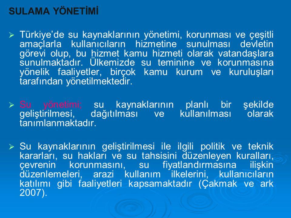 SULAMA YÖNETİMİ   Türkiye'de su kaynaklarının yönetimi, korunması ve çeşitli amaçlarla kullanıcıların hizmetine sunulması devletin görevi olup, bu h