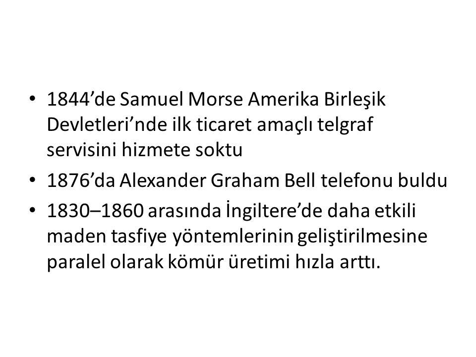 1844'de Samuel Morse Amerika Birleşik Devletleri'nde ilk ticaret amaçlı telgraf servisini hizmete soktu 1876'da Alexander Graham Bell telefonu buldu 1830–1860 arasında İngiltere'de daha etkili maden tasfiye yöntemlerinin geliştirilmesine paralel olarak kömür üretimi hızla arttı.