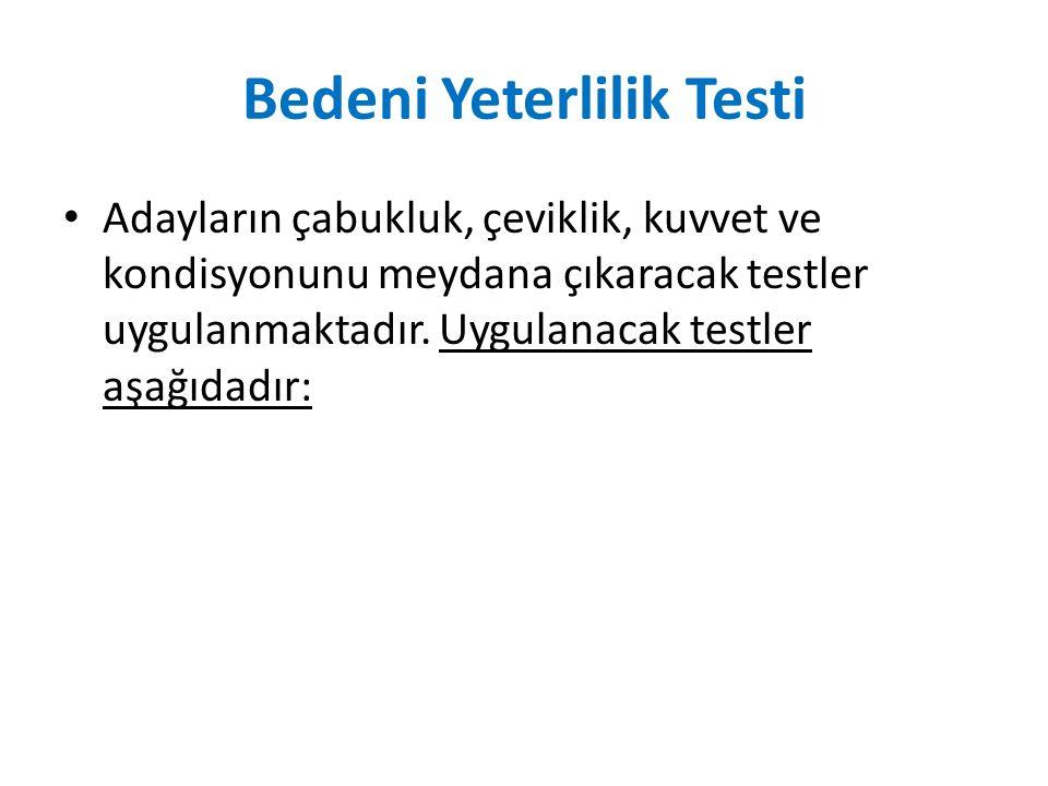 Bedeni Yeterlilik Testi Adayların çabukluk, çeviklik, kuvvet ve kondisyonunu meydana çıkaracak testler uygulanmaktadır. Uygulanacak testler aşağıdadır