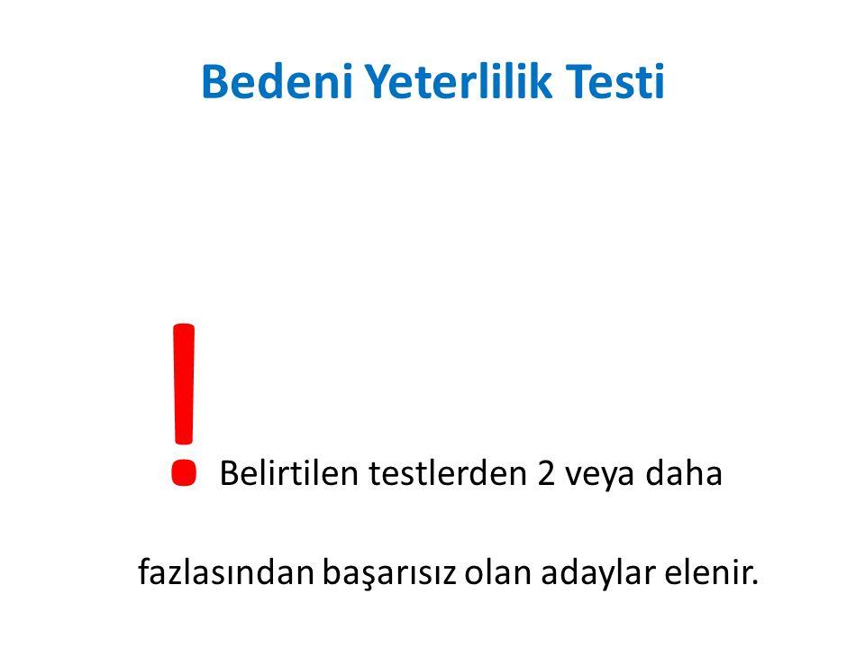 Bedeni Yeterlilik Testi ! Belirtilen testlerden 2 veya daha fazlasından başarısız olan adaylar elenir.