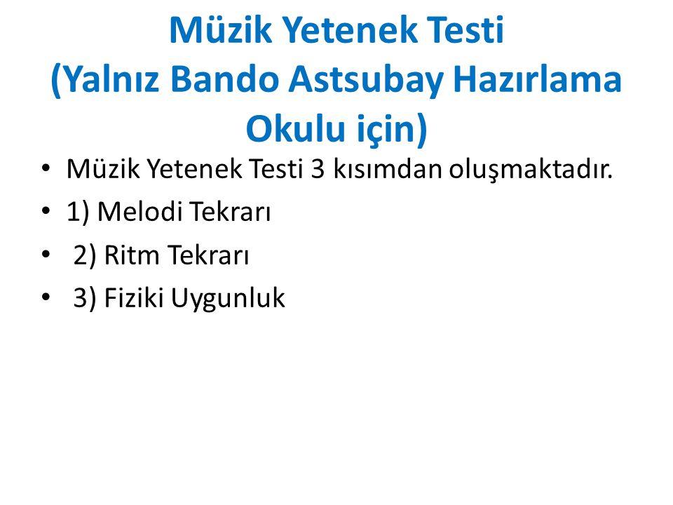 Müzik Yetenek Testi (Yalnız Bando Astsubay Hazırlama Okulu için) Müzik Yetenek Testi 3 kısımdan oluşmaktadır. 1) Melodi Tekrarı 2) Ritm Tekrarı 3) Fiz