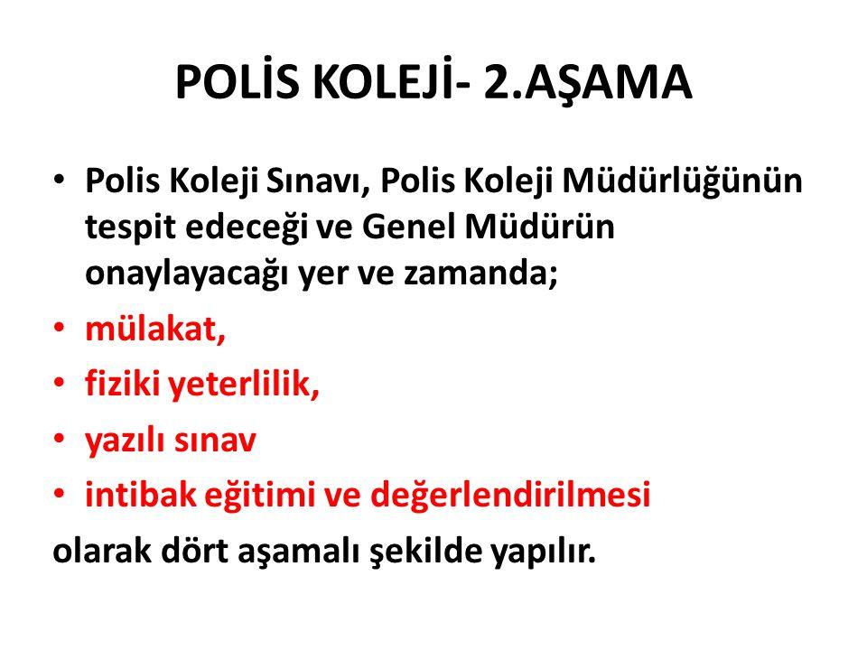 POLİS KOLEJİ- 2.AŞAMA Polis Koleji Sınavı, Polis Koleji Müdürlüğünün tespit edeceği ve Genel Müdürün onaylayacağı yer ve zamanda; mülakat, fiziki yete