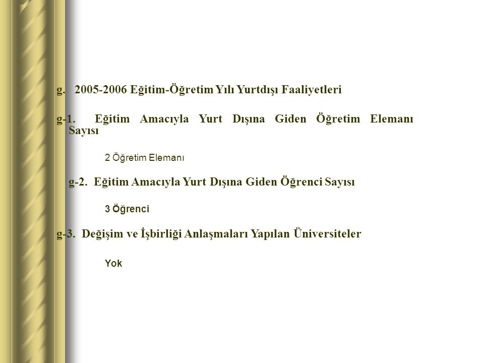 g. 2005-2006 Eğitim-Öğretim Yılı Yurtdışı Faaliyetleri g-1. Eğitim Amacıyla Yurt Dışına Giden Öğretim Elemanı Sayısı 2 Öğretim Elemanı g-2. Eğitim Ama