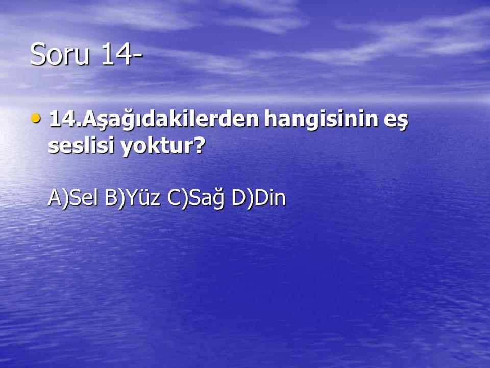 Soru 14- 14.Aşağıdakilerden hangisinin eş seslisi yoktur? A)Sel B)Yüz C)Sağ D)Din 14.Aşağıdakilerden hangisinin eş seslisi yoktur? A)Sel B)Yüz C)Sağ D