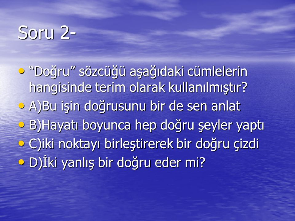 """Soru 2- """"Doğru"""" sözcüğü aşağıdaki cümlelerin hangisinde terim olarak kullanılmıştır? """"Doğru"""" sözcüğü aşağıdaki cümlelerin hangisinde terim olarak kull"""