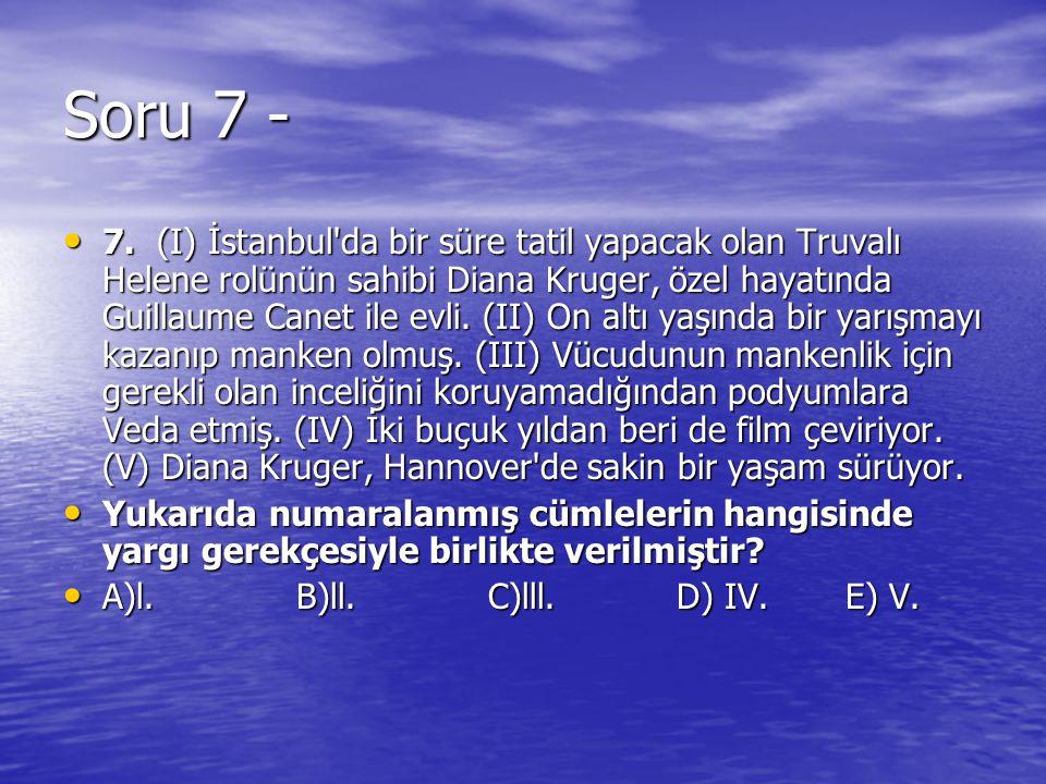 Soru 7 - 7. (I) İstanbul'da bir süre tatil yapacak olan Truvalı Helene rolünün sahibi Diana Kruger, özel hayatında Guillaume Canet ile evli. (II) On a