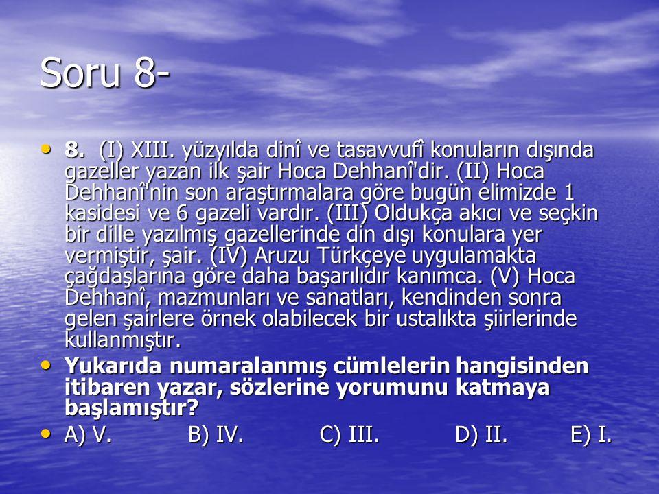 Soru 8- 8. (I) XIII. yüzyılda dinî ve tasavvufî konuların dışında gazeller yazan ilk şair Hoca Dehhanî'dir. (II) Hoca Dehhanî'nin son araştırmalara gö