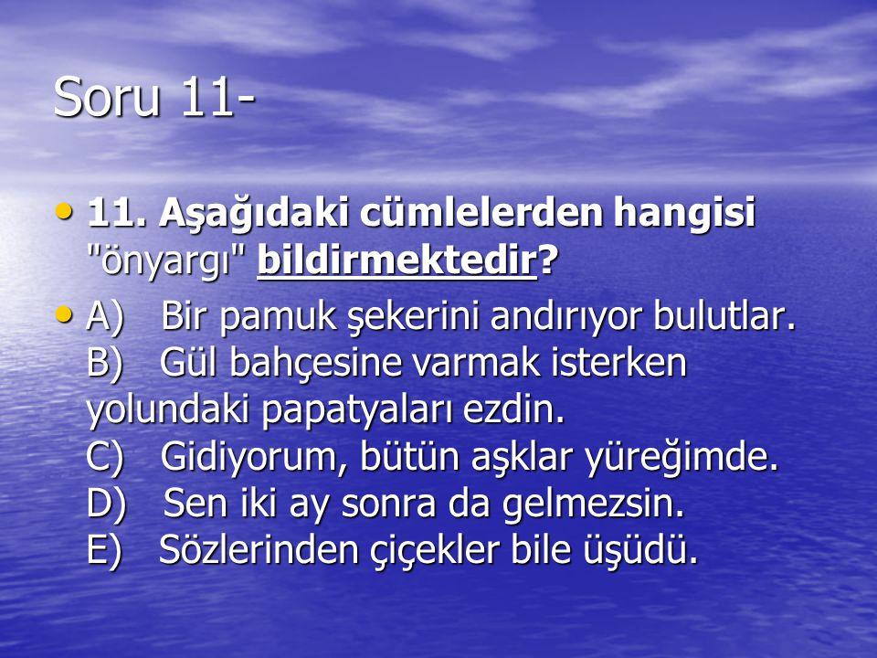 Soru 11- 11. Aşağıdaki cümlelerden hangisi