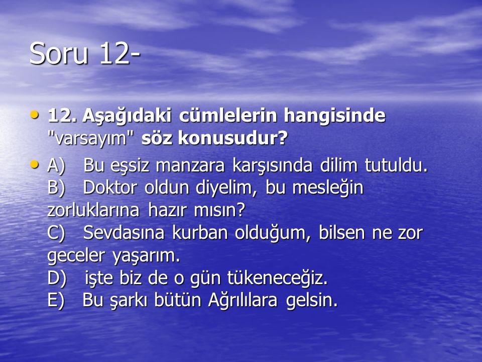 Soru 12- 12. Aşağıdaki cümlelerin hangisinde
