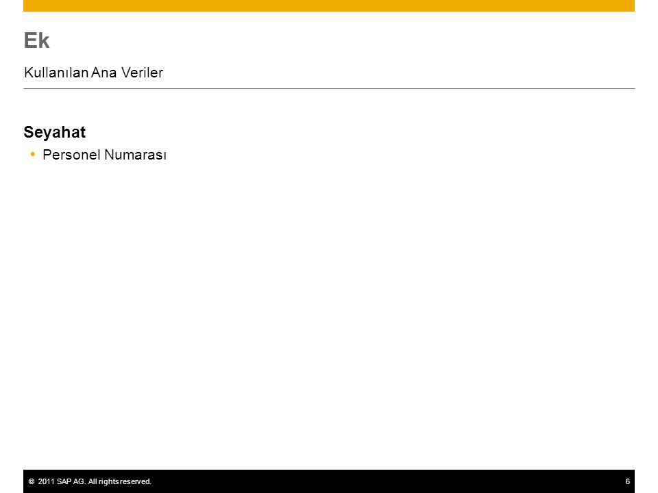 ©2011 SAP AG. All rights reserved.6 Ek Kullanılan Ana Veriler Seyahat  Personel Numarası