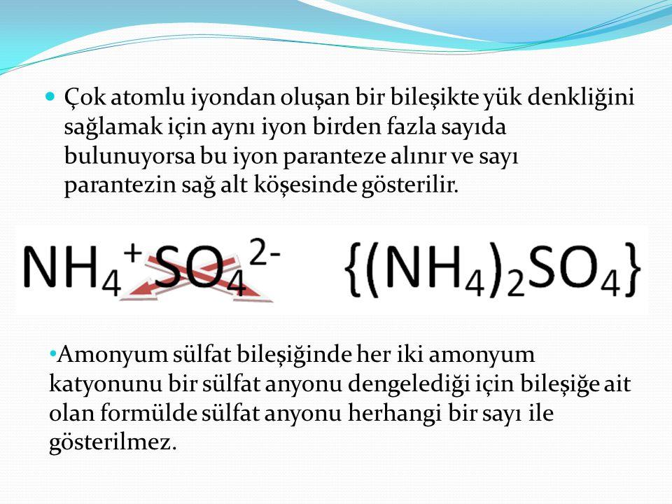 Çok atomlu iyondan oluşan bir bileşikte yük denkliğini sağlamak için aynı iyon birden fazla sayıda bulunuyorsa bu iyon paranteze alınır ve sayı parantezin sağ alt köşesinde gösterilir.