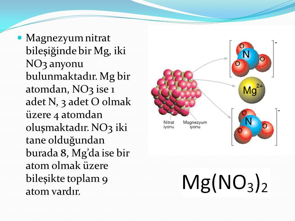 Magnezyum nitrat bileşiğinde bir Mg, iki NO3 anyonu bulunmaktadır.