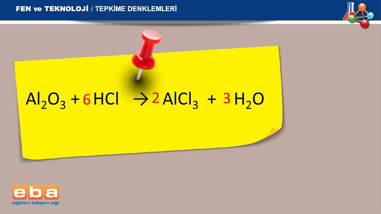 Al 2 O 3  + HCl → AlCl 3 + H 2 O 7 2 3 6 FEN ve TEKNOLOJİ / TEPKİME DENKLEMLERİ